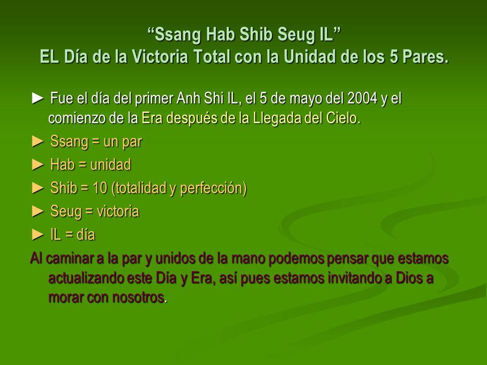 Ssang Hab Shib Seug IL EL Día de la Victoria Total con la Unidad de los 5 Pares. Fue el día del primer Anh Shi IL, el 5 de mayo del 2004 y el comienzo