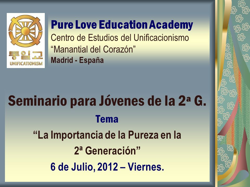 Pure Love Education Academy Centro de Estudios del Unificacionismo Manantial del Corazón Madrid - España Seminario para Jóvenes de la 2ª G. Tema La Im