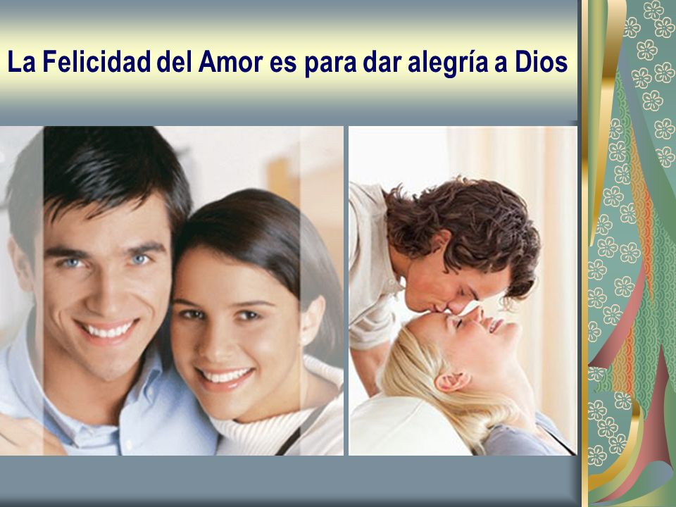 La Felicidad del Amor es para dar alegría a Dios