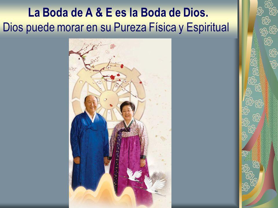 La Boda de A & E es la Boda de Dios. Dios puede morar en su Pureza Física y Espiritual