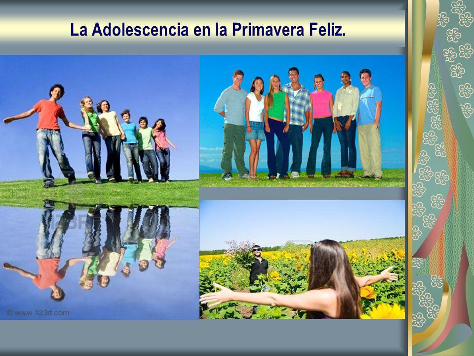 La Adolescencia en la Primavera Feliz.