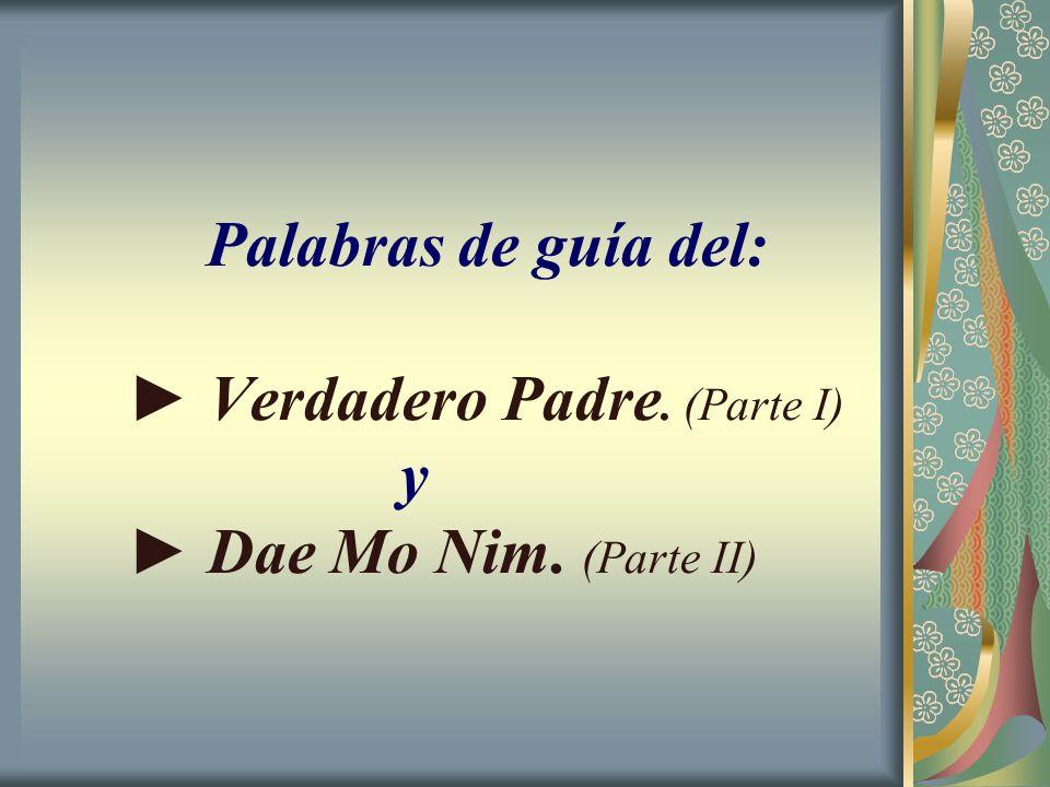 Palabras de guía del: Verdadero Padre. (Parte I) y Dae Mo Nim. (Parte II)