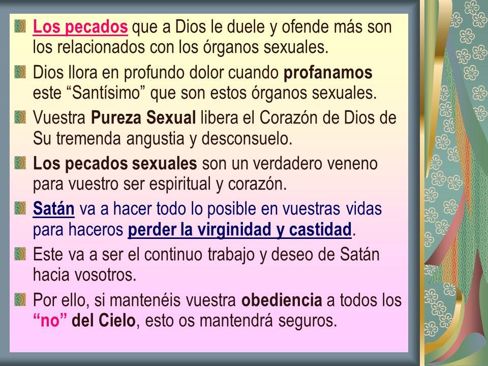 Los pecados que a Dios le duele y ofende más son los relacionados con los órganos sexuales. Dios llora en profundo dolor cuando profanamos este Santís