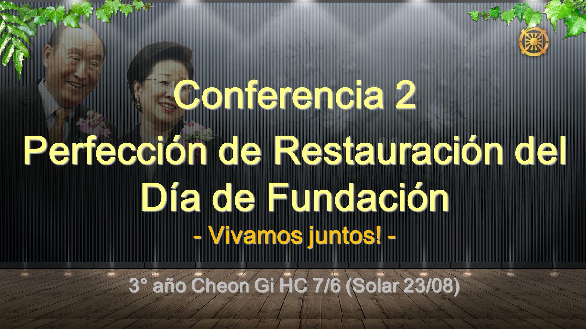 3° año Cheon Gi HC 7/6 (Solar 23/08) Conferencia 2 Perfección de Restauración del Día de Fundación - Vivamos juntos! -