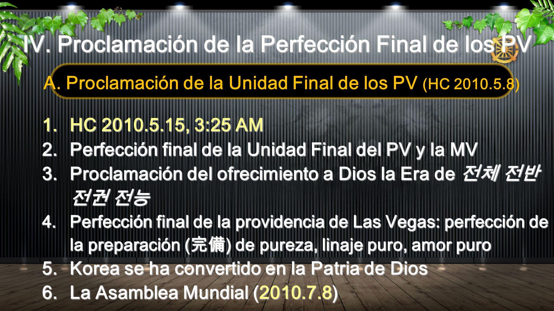 IV. Proclamación de la Perfección Final de los PV A. Proclamación de la Unidad Final de los PV (HC 2010.5.8) 1.HC 2010.5.15, 3:25 AM 2.Perfección fina