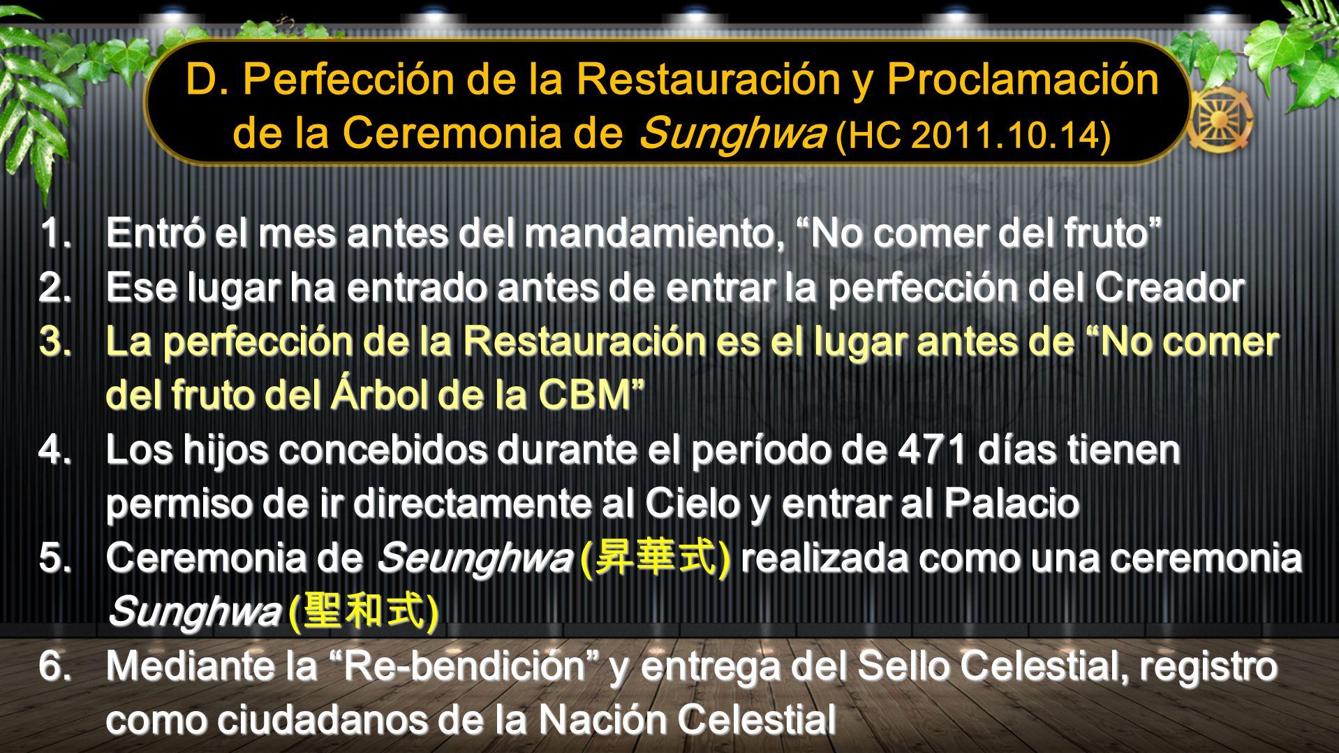 D. Perfección de la Restauración y Proclamación de la Ceremonia de Sunghwa (HC 2011.10.14) 1.Entró el mes antes del mandamiento, No comer del fruto 2.
