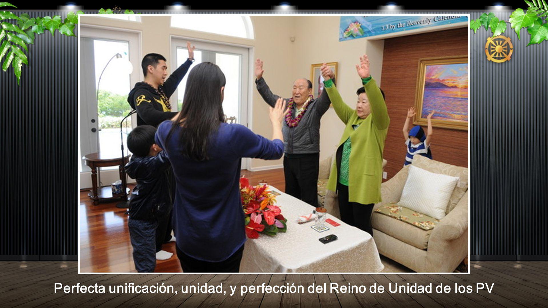 Perfecta unificación, unidad, y perfección del Reino de Unidad de los PV