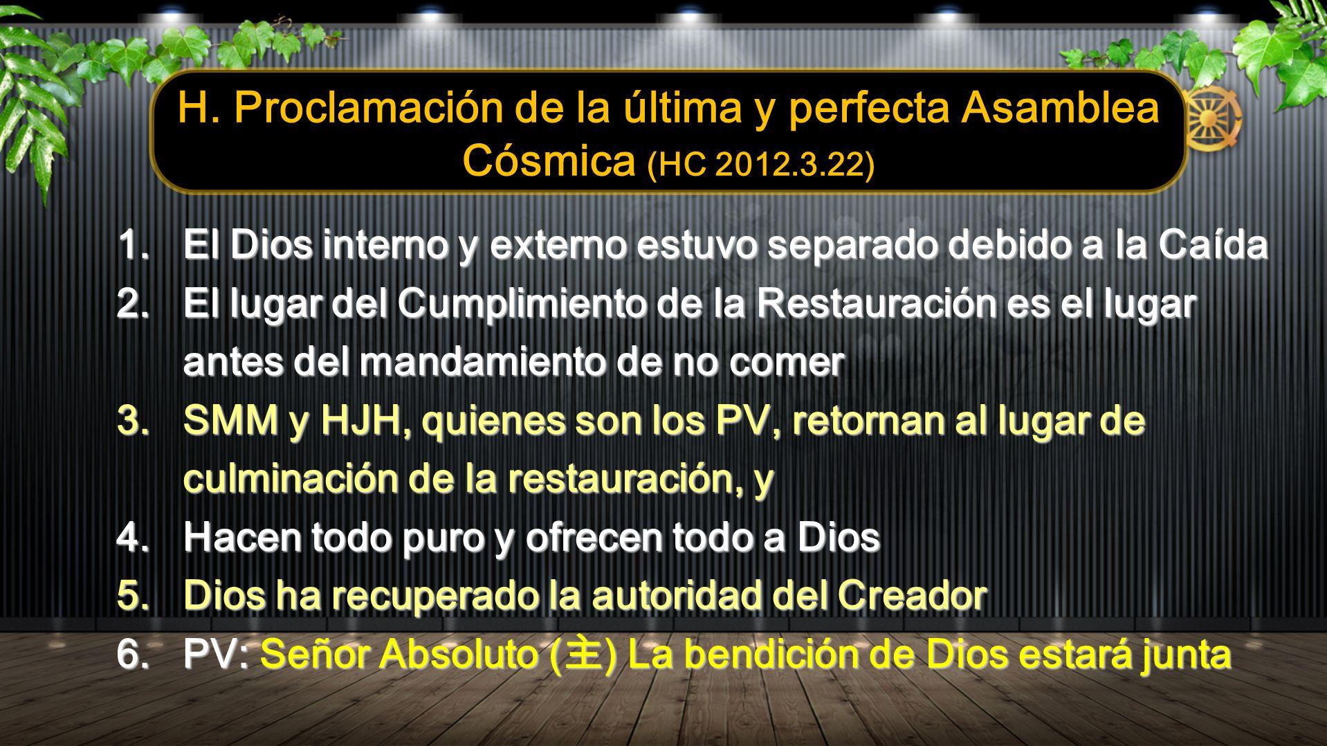 H. Proclamación de la última y perfecta Asamblea Cósmica (HC 2012.3.22) 1.El Dios interno y externo estuvo separado debido a la Caída 2.El lugar del C