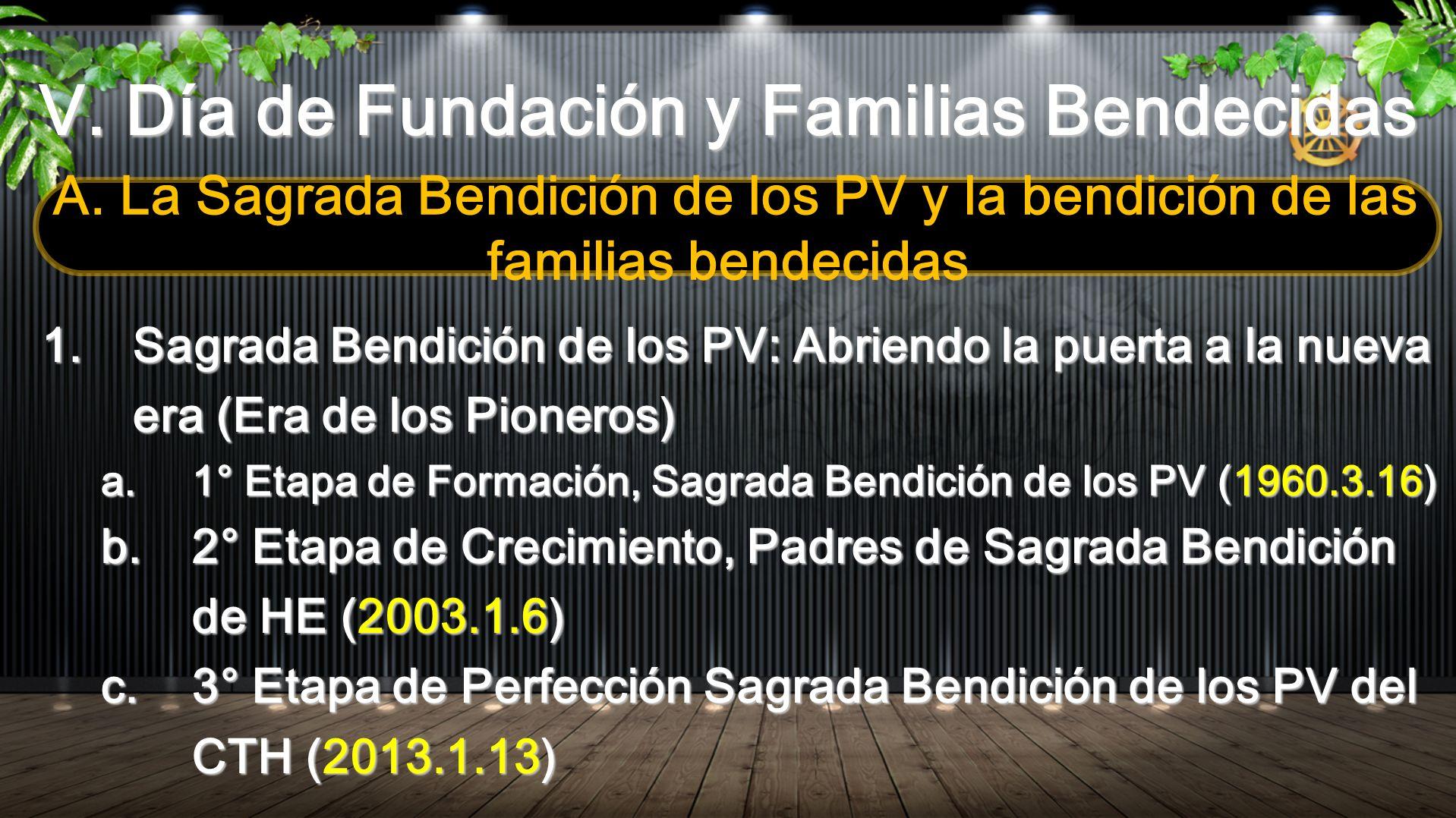 V. Día de Fundación y Familias Bendecidas A. La Sagrada Bendición de los PV y la bendición de las familias bendecidas 1.Sagrada Bendición de los PV: A