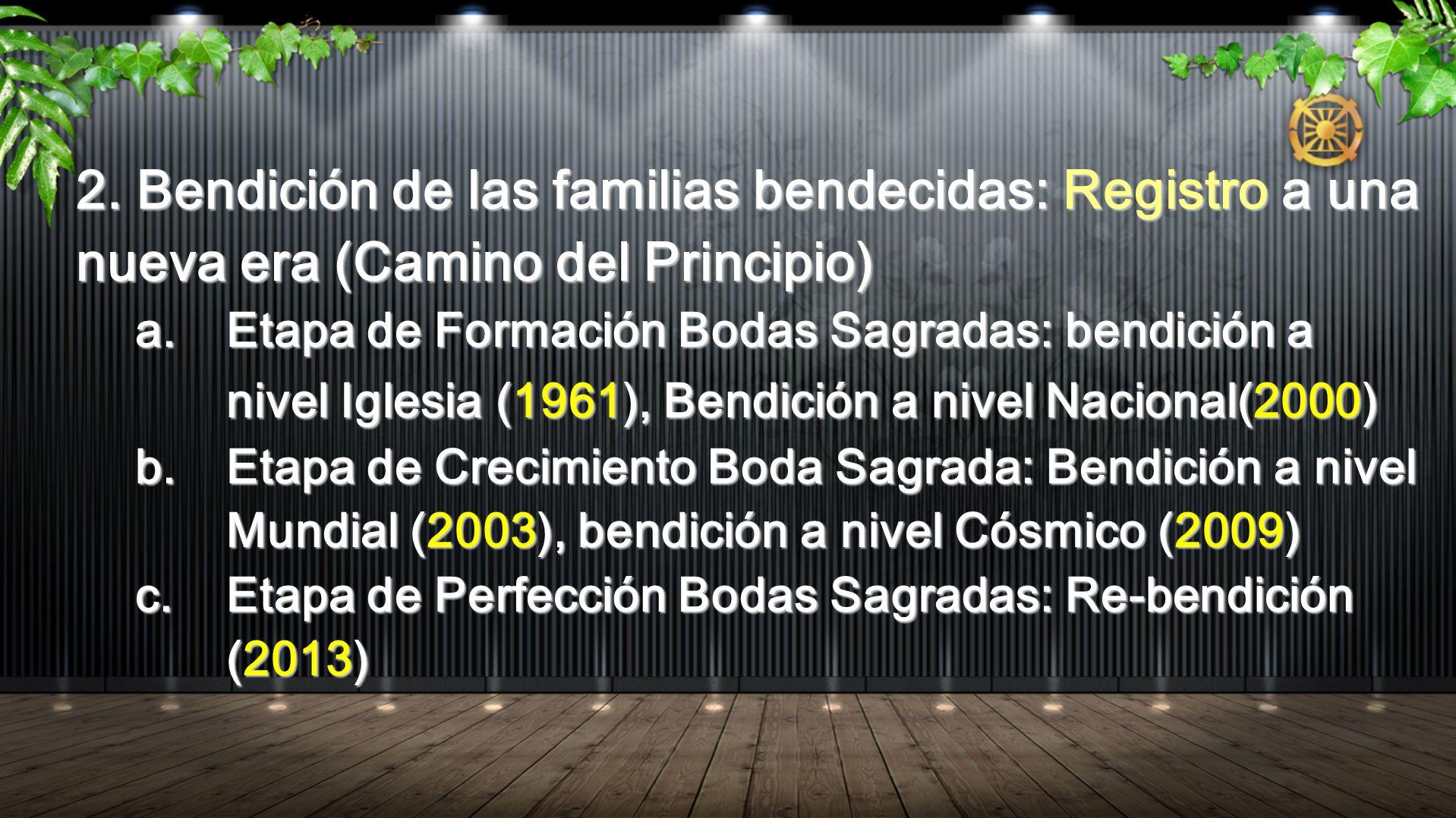 2. Bendición de las familias bendecidas: Registro a una nueva era (Camino del Principio) a. Etapa de Formación Bodas Sagradas: bendición a nivel Igles