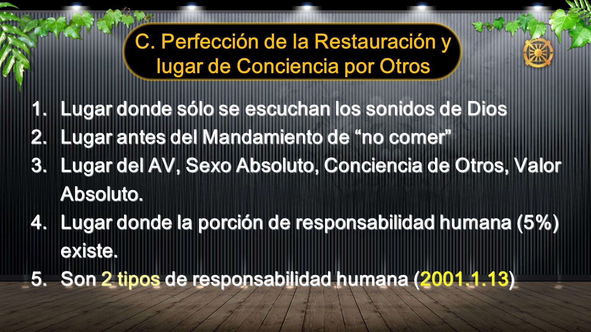 C. Perfección de la Restauración y lugar de Conciencia por Otros 1.Lugar donde sólo se escuchan los sonidos de Dios 2.Lugar antes del Mandamiento de n