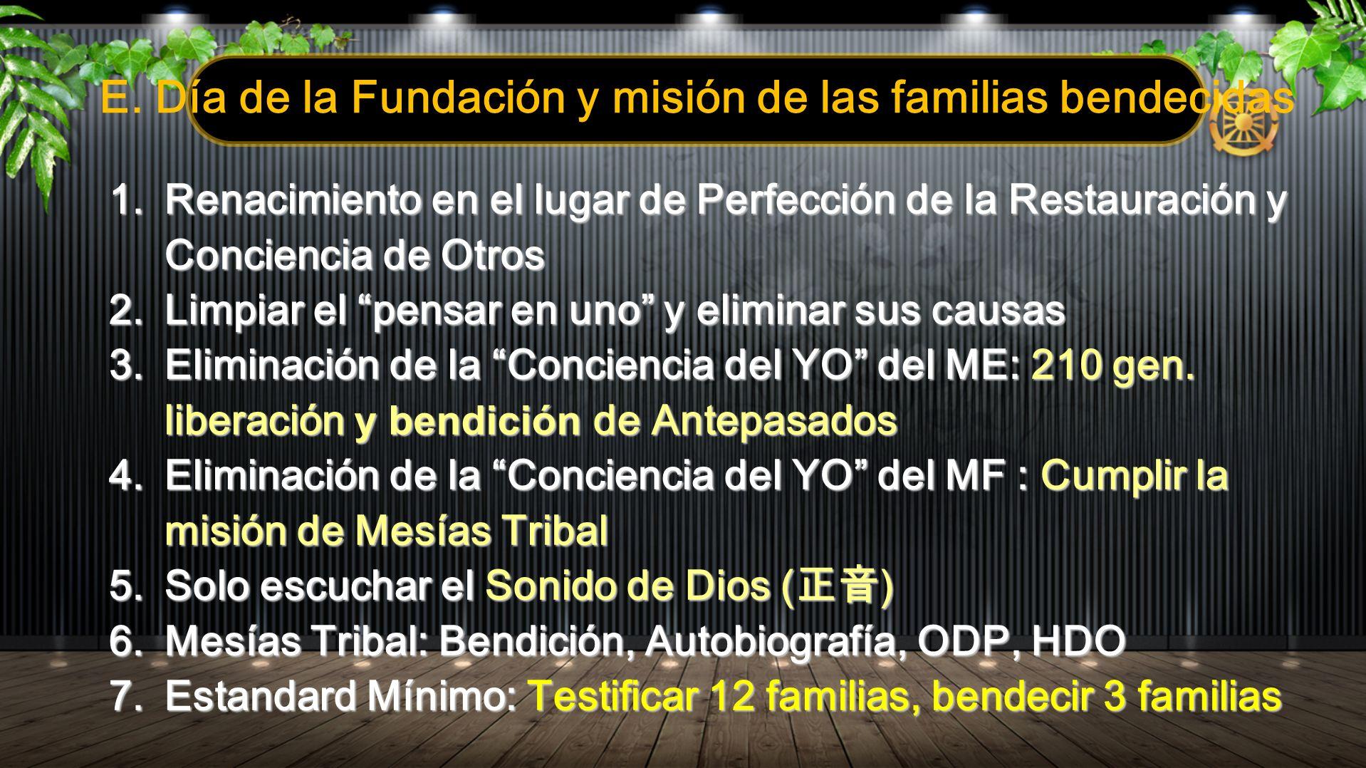 E. Día de la Fundación y misión de las familias bendecidas 1.Renacimiento en el lugar de Perfección de la Restauración y Conciencia de Otros 2.Limpiar