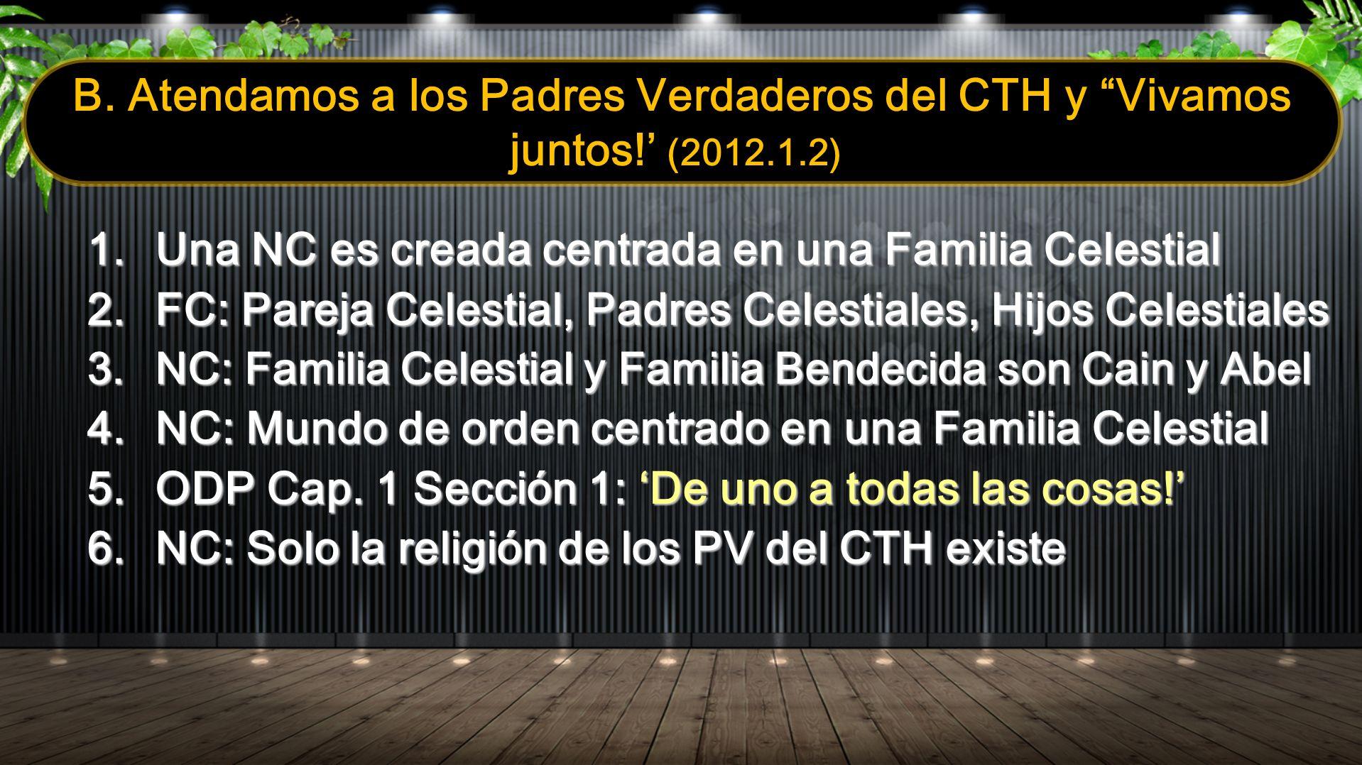 B. Atendamos a los Padres Verdaderos del CTH y Vivamos juntos! (2012.1.2) 1. Una NC es creada centrada en una Familia Celestial 2. FC: Pareja Celestia