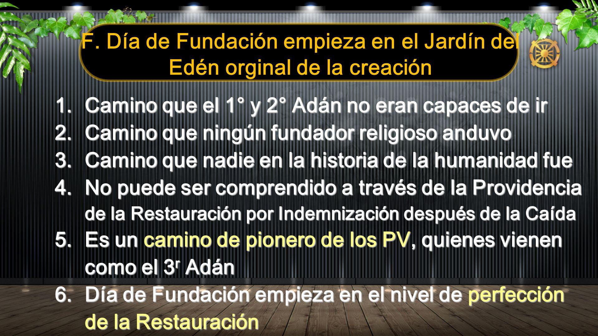 1.Camino que el 1° y 2° Adán no eran capaces de ir 2.Camino que ningún fundador religioso anduvo 3.Camino que nadie en la historia de la humanidad fue