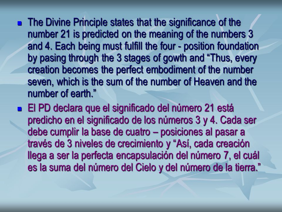The Divine Principle states that the significance of the number 21 is predicted on the meaning of the numbers 3 and 4.