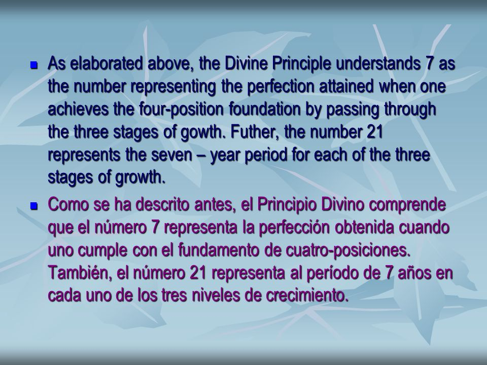 As elaborated above, the Divine Principle understands 7 as the number representing the perfection attained when one achieves the four-position foundation by passing through the three stages of gowth.