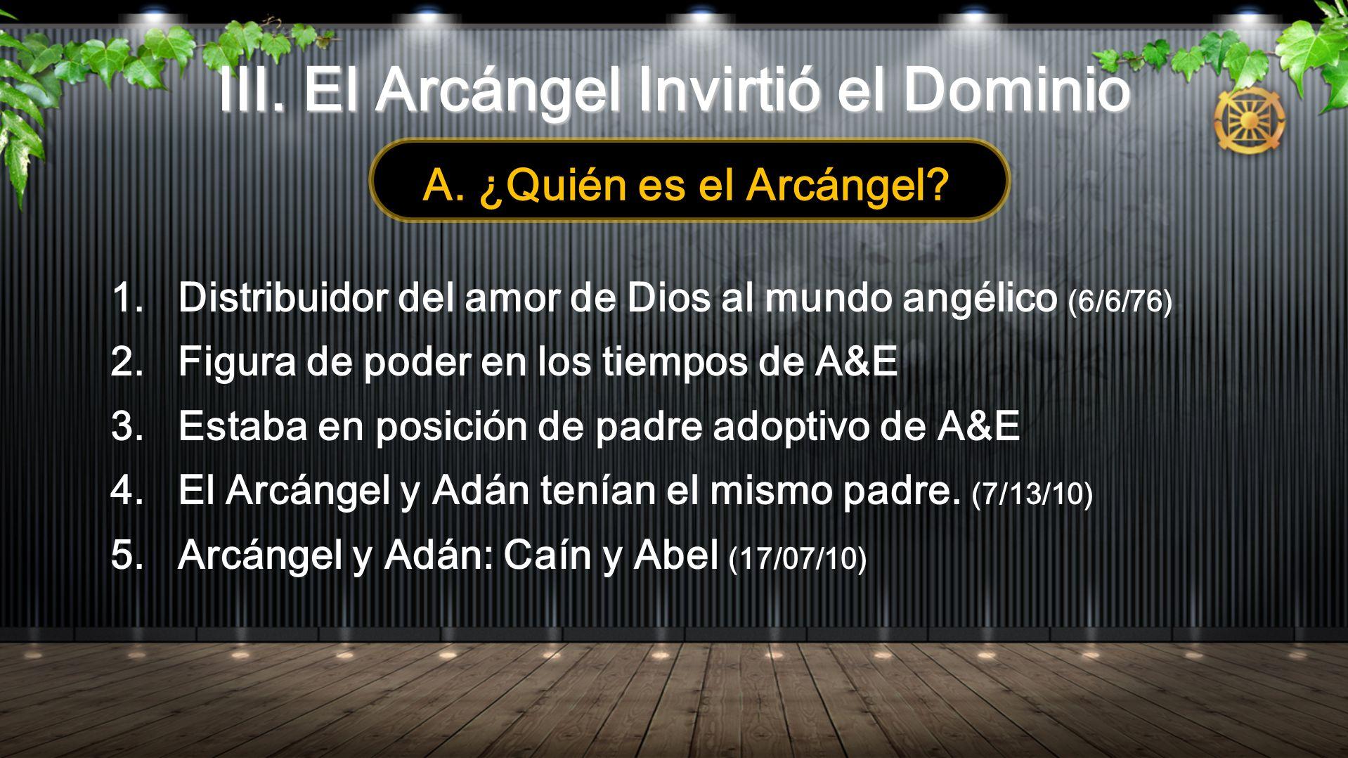1. Distribuidor del amor de Dios al mundo angélico (6/6/76) 2. Figura de poder en los tiempos de A&E 3. Estaba en posición de padre adoptivo de A&E 4.