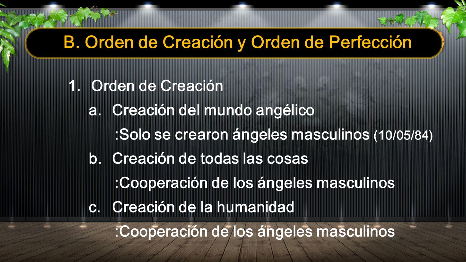 B. Orden de Creación y Orden de Perfección 1.Orden de Creación a. Creación del mundo angélico :Solo se crearon ángeles masculinos (10/05/84) b.Creació