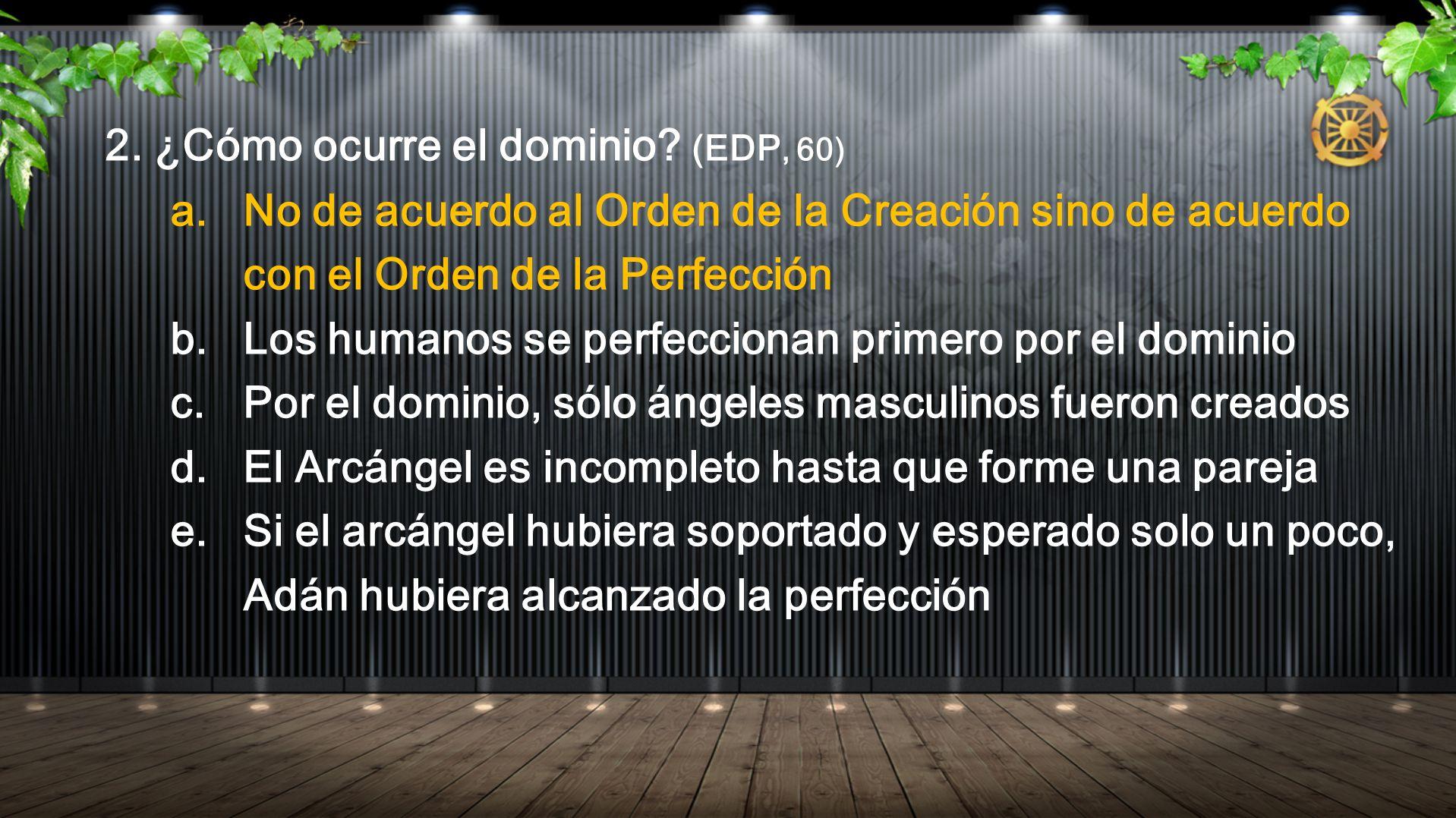 2. ¿Cómo ocurre el dominio? (EDP, 60) a. No de acuerdo al Orden de la Creación sino de acuerdo con el Orden de la Perfección b. Los humanos se perfecc
