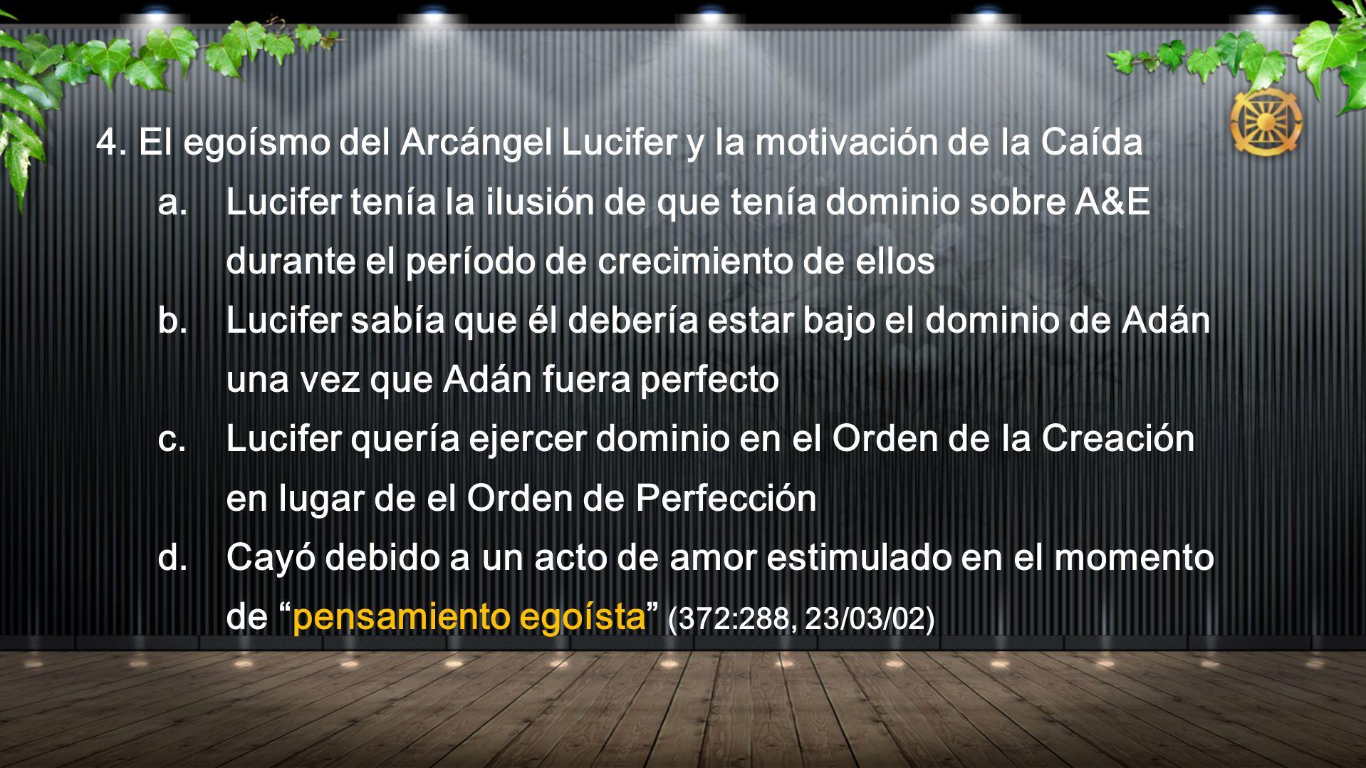 4. El egoísmo del Arcángel Lucifer y la motivación de la Caída a.Lucifer tenía la ilusión de que tenía dominio sobre A&E durante el período de crecimi