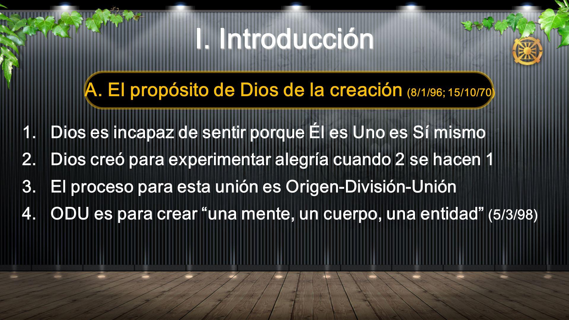 1. Dios es incapaz de sentir porque Él es Uno es Sí mismo 2. Dios creó para experimentar alegría cuando 2 se hacen 1 3. El proceso para esta unión es
