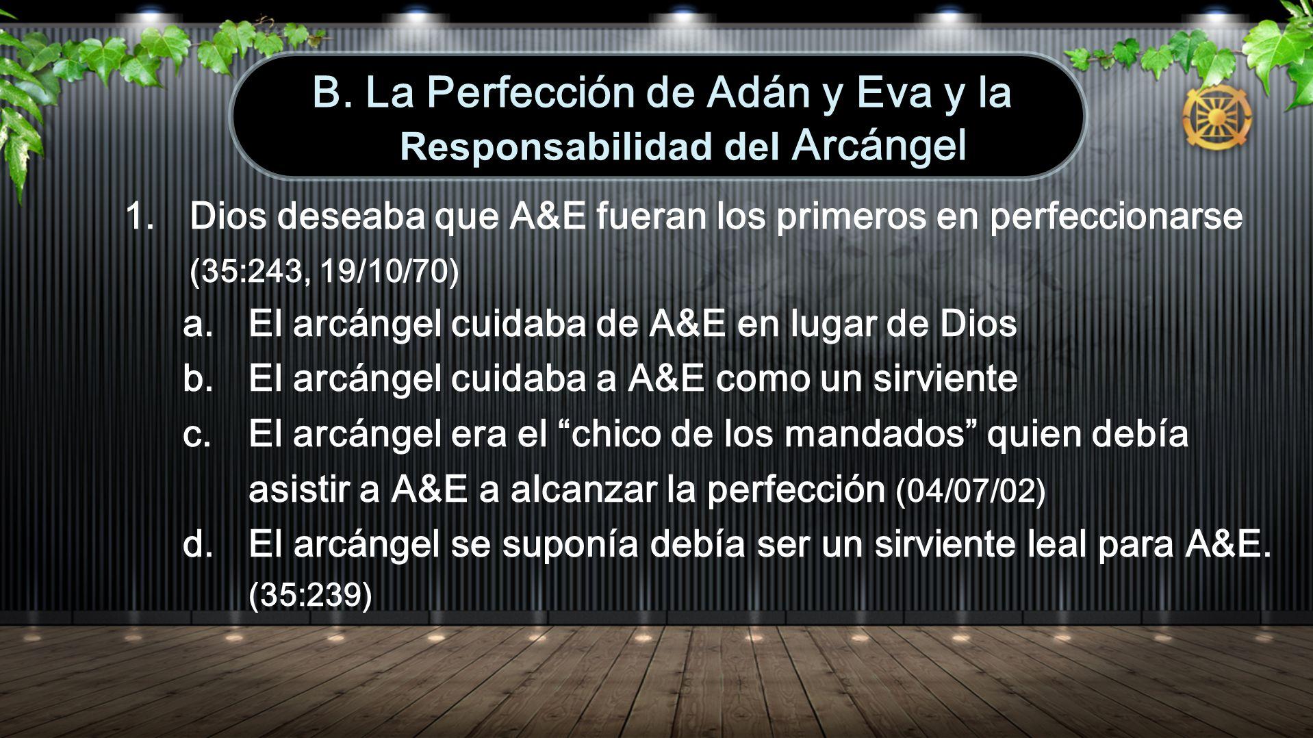 1.Dios deseaba que A&E fueran los primeros en perfeccionarse (35:243, 19/10/70) a. El arcángel cuidaba de A&E en lugar de Dios b. El arcángel cuidaba