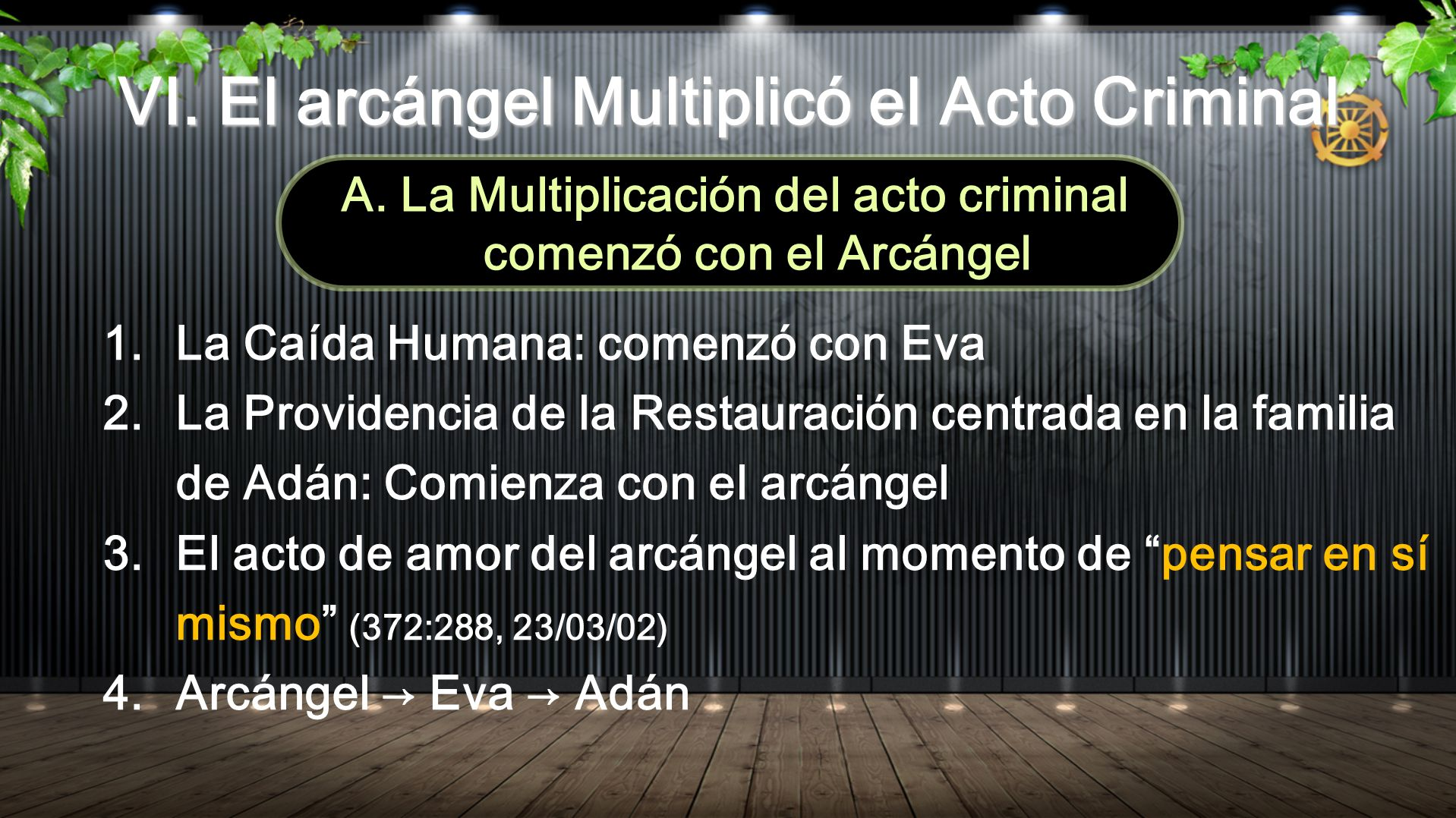 VI. El arcángel Multiplicó el Acto Criminal A. La Multiplicación del acto criminal comenzó con el Arcángel 1.La Caída Humana: comenzó con Eva 2.La Pro