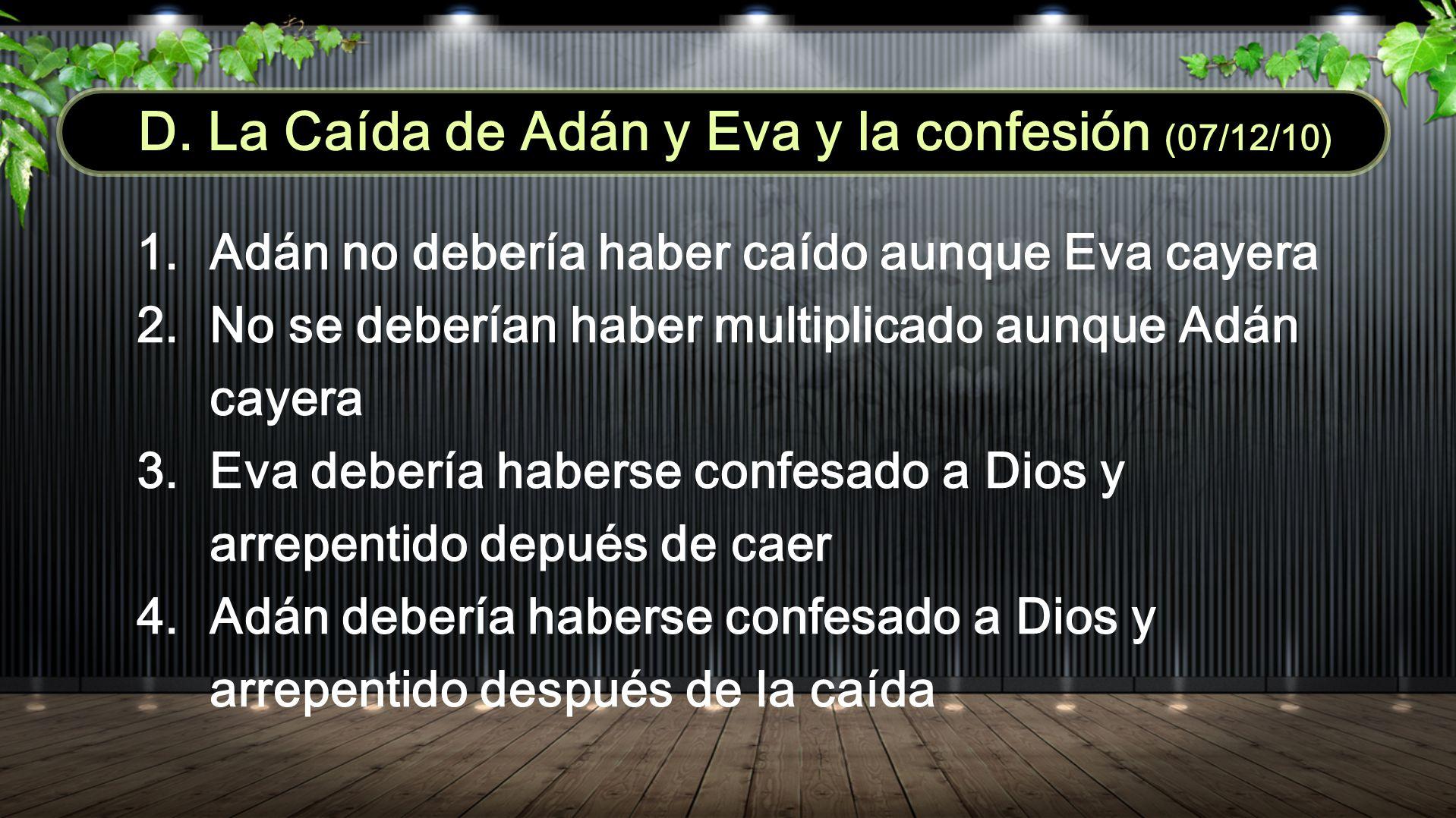 D. La Caída de Adán y Eva y la confesión (07/12/10) 1. Adán no debería haber caído aunque Eva cayera 2. No se deberían haber multiplicado aunque Adán