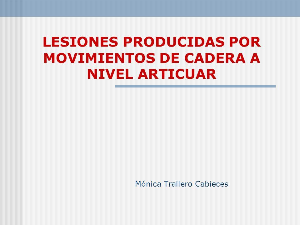 LESIONES PRODUCIDAS POR MOVIMIENTOS DE CADERA A NIVEL ARTICUAR Mónica Trallero Cabieces