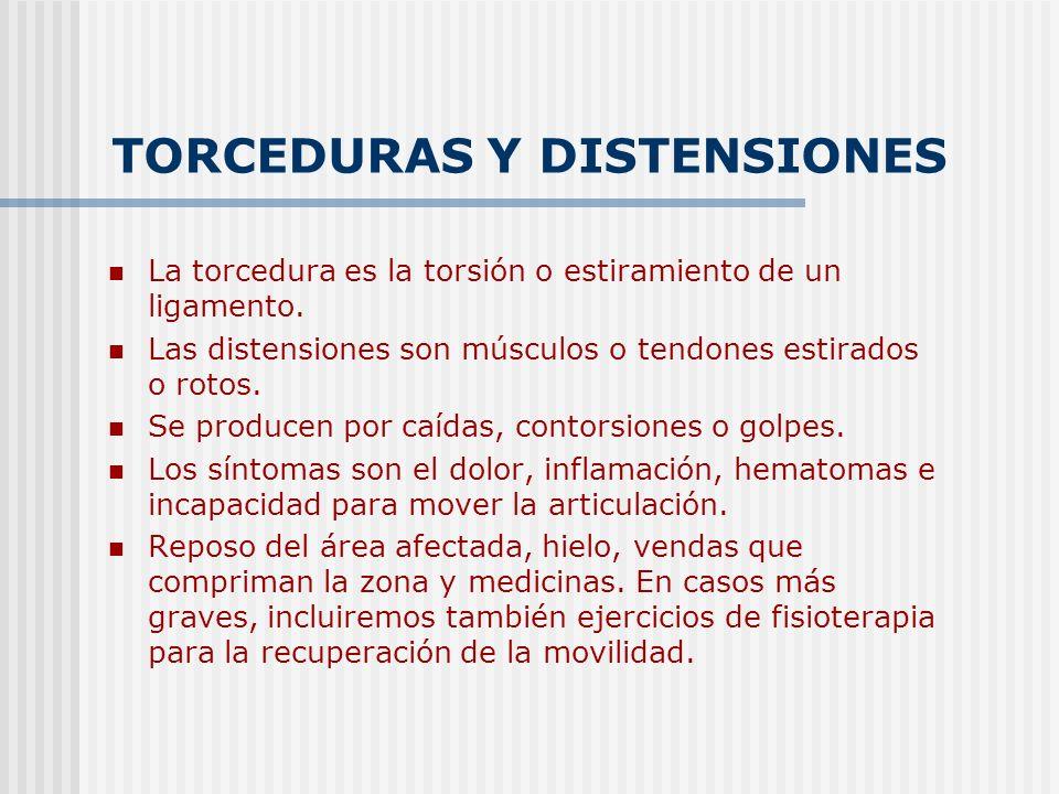 TORCEDURAS Y DISTENSIONES La torcedura es la torsión o estiramiento de un ligamento. Las distensiones son músculos o tendones estirados o rotos. Se pr
