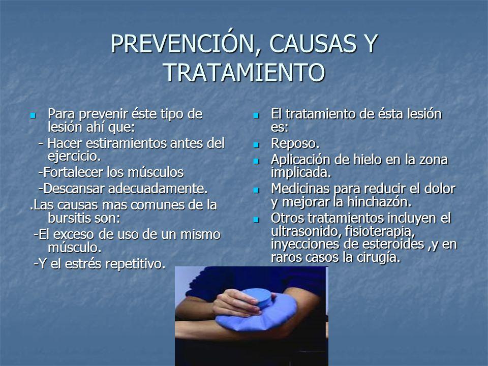 PREVENCIÓN, CAUSAS Y TRATAMIENTO Para prevenir éste tipo de lesión ahí que: Para prevenir éste tipo de lesión ahí que: - Hacer estiramientos antes del