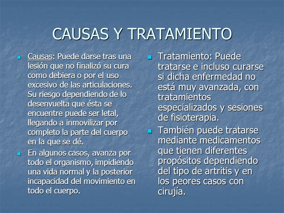 CAUSAS Y TRATAMIENTO Causas: Puede darse tras una lesión que no finalizó su cura como debiera o por el uso excesivo de las articulaciones. Su riesgo d