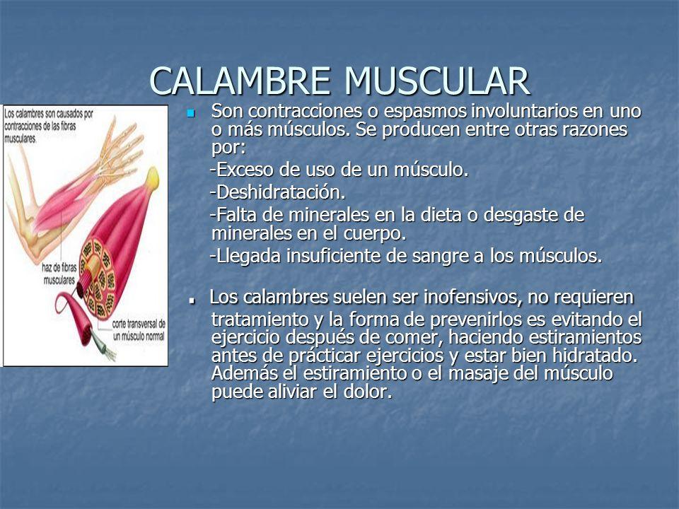 CALAMBRE MUSCULAR Son contracciones o espasmos involuntarios en uno o más músculos. Se producen entre otras razones por: Son contracciones o espasmos