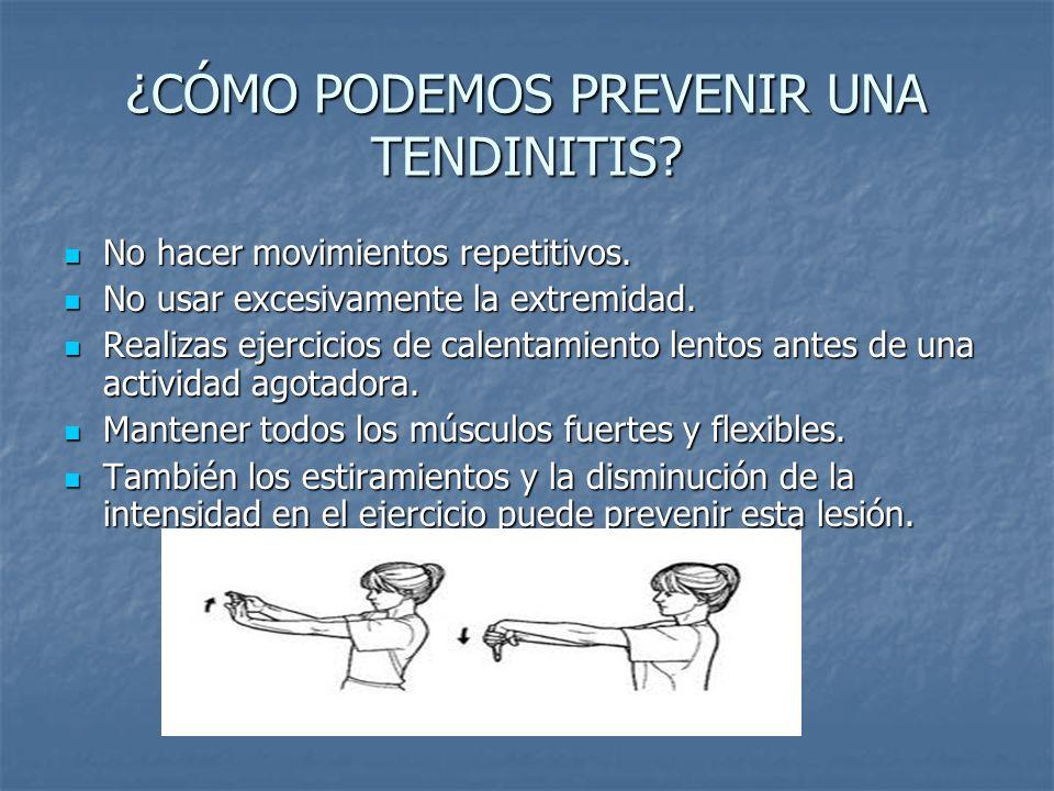 ¿CÓMO PODEMOS PREVENIR UNA TENDINITIS? No hacer movimientos repetitivos. No hacer movimientos repetitivos. No usar excesivamente la extremidad. No usa