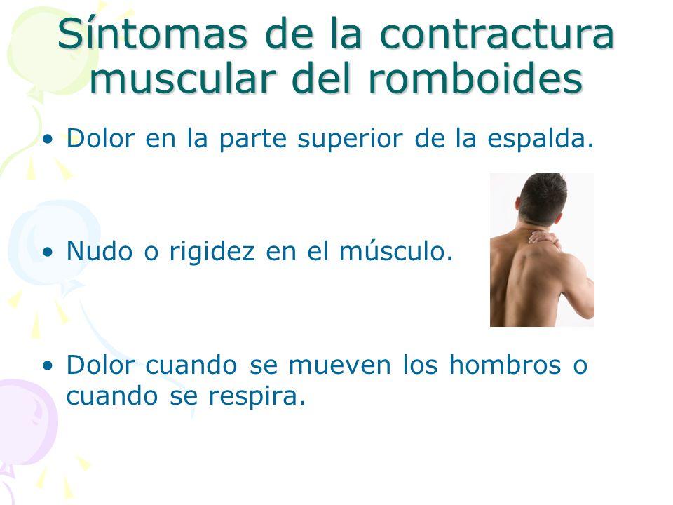 Síntomas de la contractura muscular del romboides Dolor en la parte superior de la espalda. Nudo o rigidez en el músculo. Dolor cuando se mueven los h