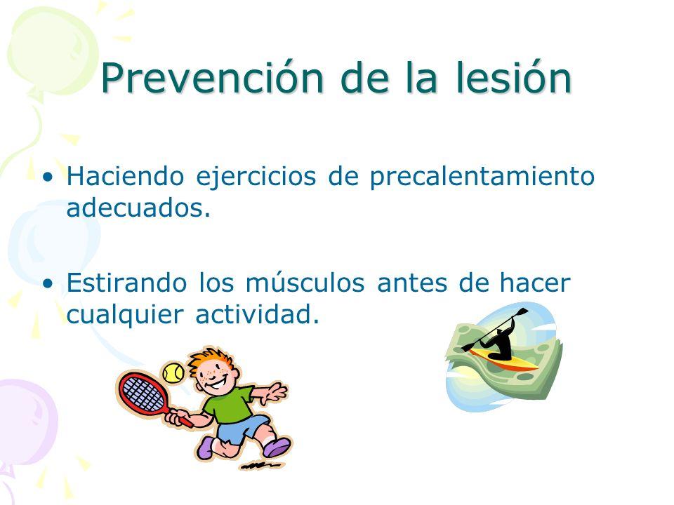 Prevención de la lesión Haciendo ejercicios de precalentamiento adecuados. Estirando los músculos antes de hacer cualquier actividad.