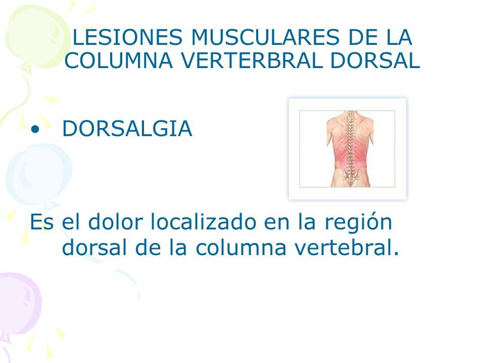 LESIONES MUSCULARES DE LA COLUMNA VERTERBRAL DORSAL DORSALGIA Es el dolor localizado en la región dorsal de la columna vertebral.
