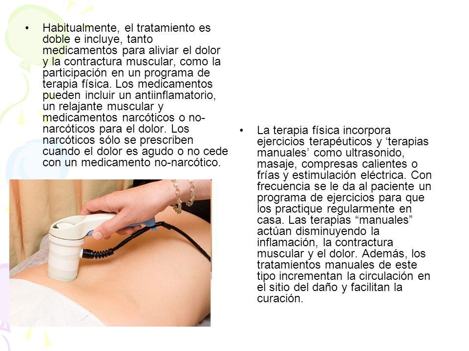 Habitualmente, el tratamiento es doble e incluye, tanto medicamentos para aliviar el dolor y la contractura muscular, como la participación en un prog