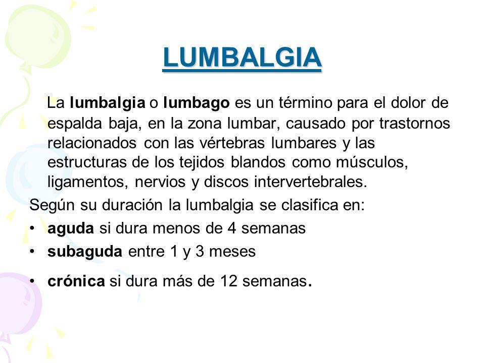 LUMBALGIA La lumbalgia o lumbago es un término para el dolor de espalda baja, en la zona lumbar, causado por trastornos relacionados con las vértebras