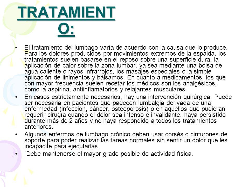 TRATAMIENT O: El tratamiento del lumbago varía de acuerdo con la causa que lo produce. Para los dolores producidos por movimientos extremos de la espa