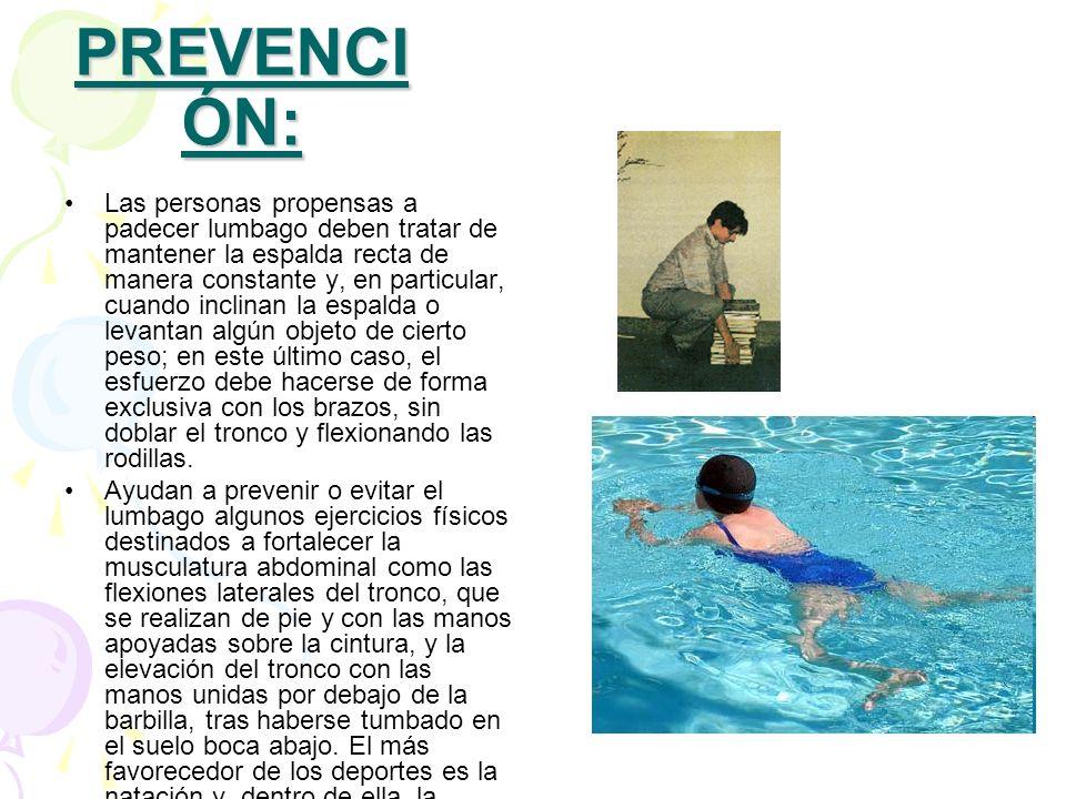 PREVENCI ÓN: Las personas propensas a padecer lumbago deben tratar de mantener la espalda recta de manera constante y, en particular, cuando inclinan