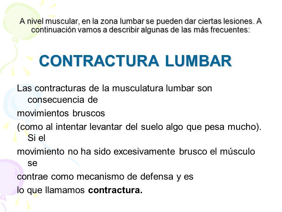 A nivel muscular, en la zona lumbar se pueden dar ciertas lesiones. A continuación vamos a describir algunas de las más frecuentes: CONTRACTURA LUMBAR