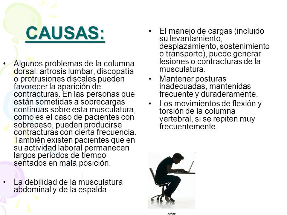 CAUSAS: Algunos problemas de la columna dorsal: artrosis lumbar, discopatía o protrusiones discales pueden favorecer la aparición de contracturas. En