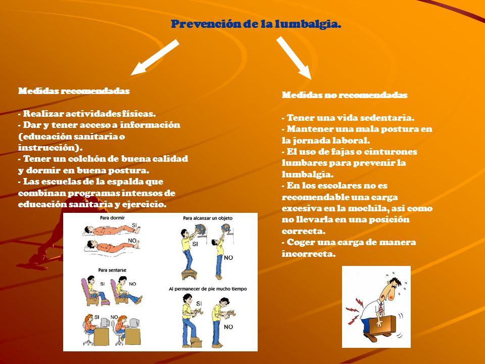 Prevención de la lumbalgia. Medidas recomendadas - Realizar actividades físicas. - Dar y tener acceso a información (educación sanitaria o instrucción