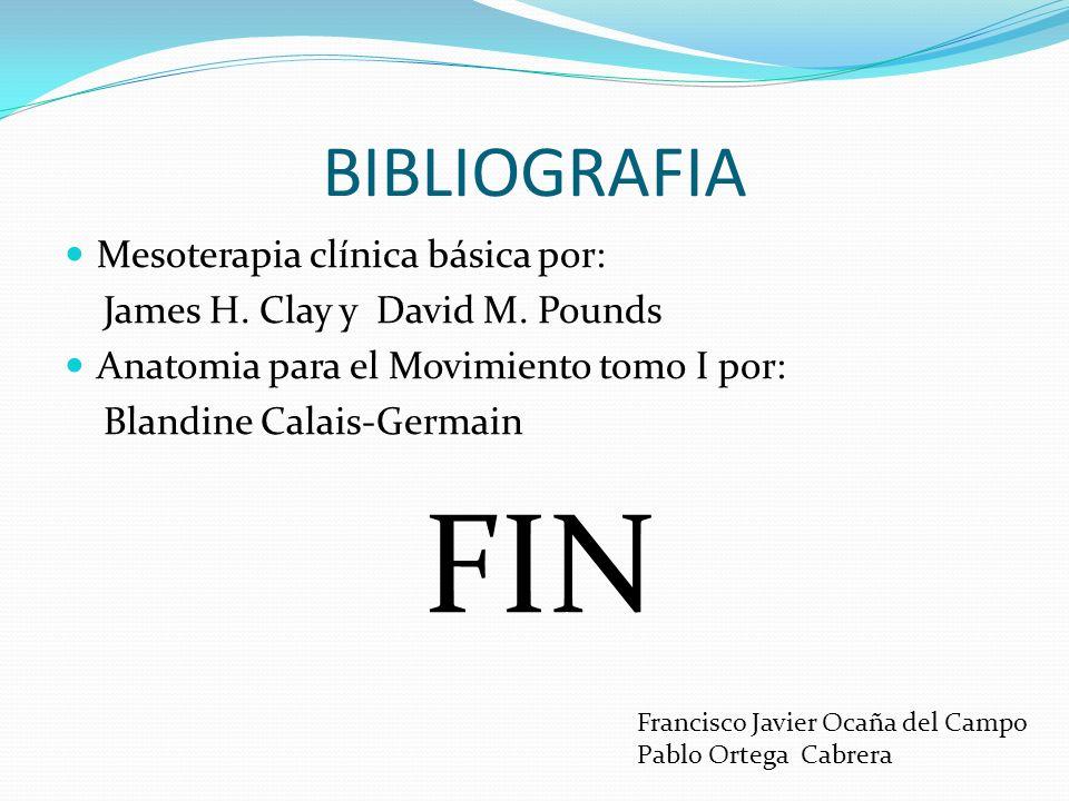 BIBLIOGRAFIA Mesoterapia clínica básica por: James H. Clay y David M. Pounds Anatomia para el Movimiento tomo I por: Blandine Calais-Germain FIN Franc