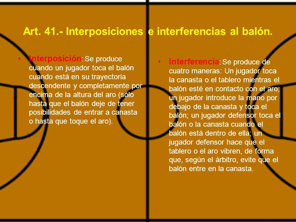 Art.41.- Interposiciones e interferencias al balón.