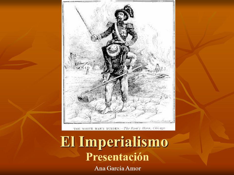 El Imperialismo Presentación Ana García Amor