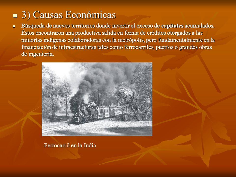3) Causas Económicas 3) Causas Económicas Búsqueda de nuevos territorios donde invertir el exceso de capitales acumulados. Éstos encontraron una produ