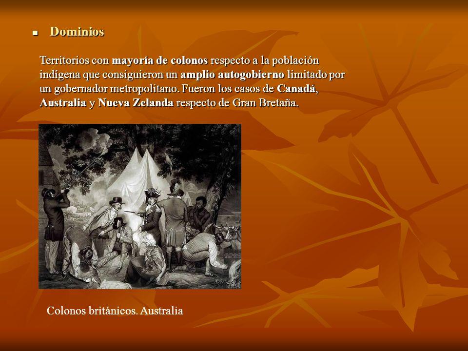 Dominios Dominios Territorios con mayoría de colonos respecto a la población indígena que consiguieron un amplio autogobierno limitado por un gobernad