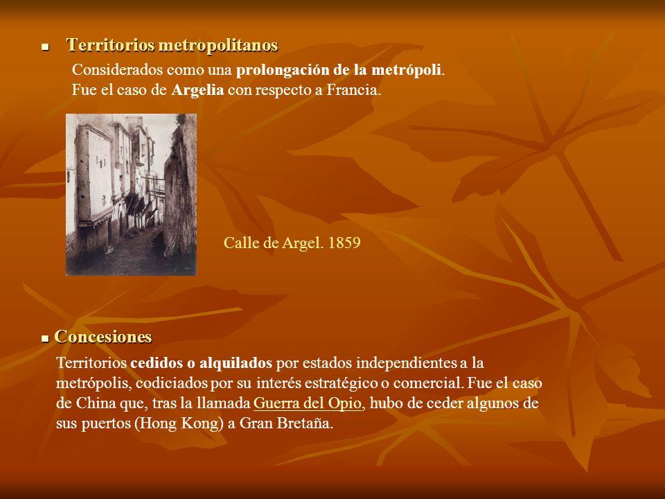 Territorios metropolitanos Territorios metropolitanos Considerados como una prolongación de la metrópoli. Fue el caso de Argelia con respecto a Franci